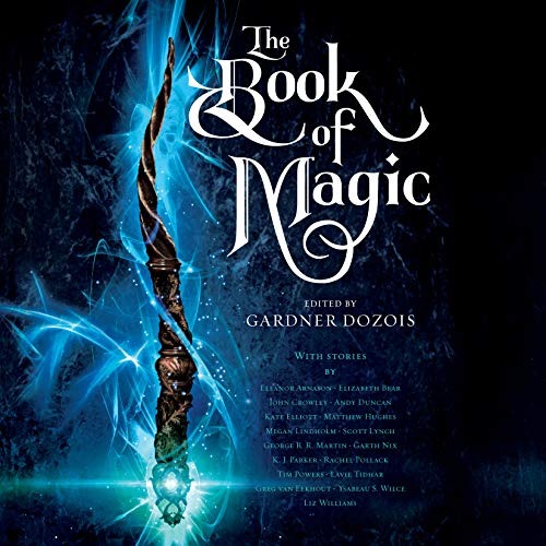 The Book of Magic                   By:                                                                                                                                 Gardner Dozois - editor,                                                                                        George R. R. Martin,                                                                                        Scott Lynch,                   and others                          Narrated by:                                                                                                                                 full cast                      Length: 24 hrs and 38 mins     47 ratings     Overall 4.1