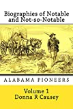 Biographies of Notable and Not-so-Notable: Alabama Pioneers (Biographies of Notable and Not-so-Notable Alabama Pioneers) (Kindle Edition)