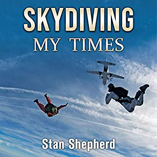 Skydiving: Full Flight                   By:                                                                                                                                 Stan Shepherd                               Narrated by:                                                                                                                                 Michael Campobasso                      Length: 3 hrs and 48 mins     1 rating     Overall 2.0
