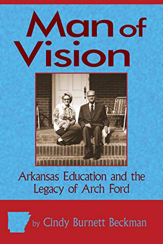 Man of Vision: Arkansas Education and the Legacy of Arch Ford