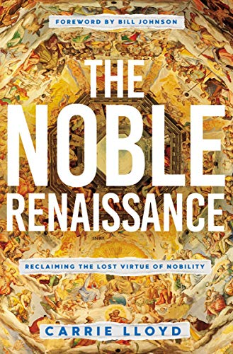 Compare Textbook Prices for The Noble Renaissance: Reclaiming the Lost Virtue of Nobility  ISBN 9780785231745 by Lloyd, Carrie,Bill Johnson