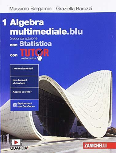 Matematica multimediale.blu. Algebra. Con Statistica. Con Tutor. Per le Scuole superiori. Con espansione online (Vol. 1)