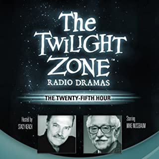 The Twenty-Fifth Hour: The Twilight Zone Radio Dramas                   By:                                                                                                                                 Dennis Etchison                               Narrated by:                                                                                                                                 full cast                      Length: 41 mins     202 ratings     Overall 4.4