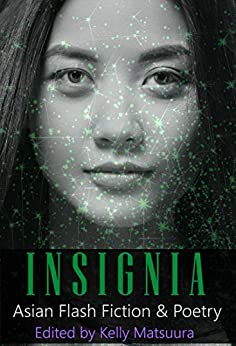 Insignia: Asian Flash Fiction & Poetry (The Insignia Series Book 7) by [Kelly Matsuura, Anita Goveas, Russell Hemmell, Dave Dunn, Rebecca Birch, Ray Daley, Layne Noser, Liam Hogan, Luke Shors, Mary Soon Lee]