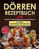 Dörren Rezeptbuch: 150 einfache und leckere Rezepte zum für...