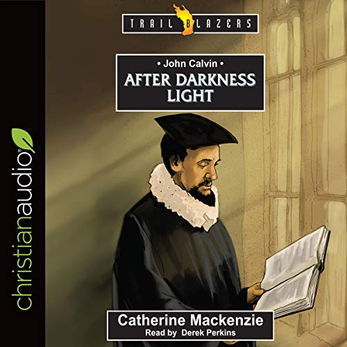 John Calvin: After Darkness Light     Trailblazers Series              Written by:                                                                                                                                 Catherine Mackenzie                               Narrated by:                                                                                                                                 Derek Perkins                      Length: 3 hrs and 24 mins     Not rated yet     Overall 0.0