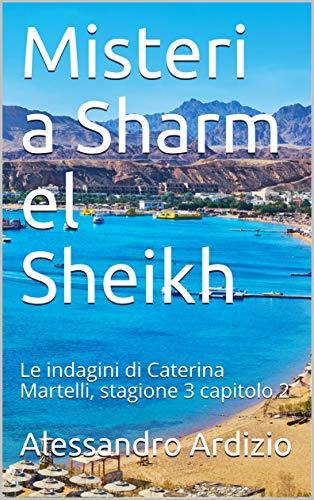 Misteri a Sharm el Sheikh: Le indagini di Caterina Martelli, stagione 3 capitolo 2 (Le indagini di Caterina Martelli terza stagione)