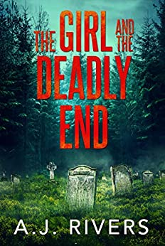 The Girl and the Deadly End (Emma Griffin FBI Mystery Book 7) by [A.J. Rivers]