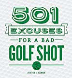 501 Excuses for a Bad Golf Shot: (Funny Gag Gift for Men and Women Golfers)