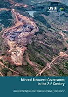 Mineral Resource Governance in the 21st Century: Gearing Extractive Industries Towards Sustainable Development