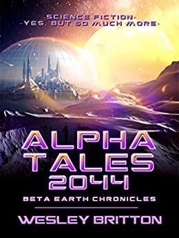Alpha Tales 2044: Beta-Earth Chronicles by [Wesley Britton]