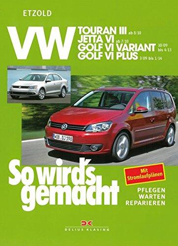 VW Touran III (ab 8/10): VW Jetta VI (ab 7/10), VW Golf VI Variant (ab 10/09 bis 4/13), VW Golf VI Plus (ab 3/09 bis 1/14), So wird´s gemacht Band ... (ab 10/09), VW Golf VI Plus (ab 3/09)