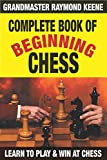 Complete Book Of Beginning Chess: 10 Easy Lessons To Winning-Keene, Raymond