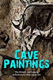 Cave Paintings: The History and Legacy of Prehistoric Man-made Art (English Edition)