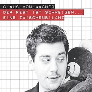 Der Rest ist Schweigen...     Eine Zwischenbilanz              Autor:                                                                                                                                 Claus von Wagner                               Sprecher:                                                                                                                                 Claus von Wagner                      Spieldauer: 1 Std. und 18 Min.     55 Bewertungen     Gesamt 4,1