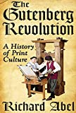 The Gutenberg Revolution: A History of Print Culture (English Edition)