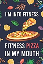 I'm Into Fitness, FIT'NESS Pizza In My Mouth: Blank Lined Diary / Notebook / Journal - Creative, Humor, Funny Quotes - Gifts For Men, Women, Teens, ... 6x9