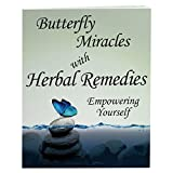 Butterfly Miracles with Herbal Remedies - Empowering Yourself