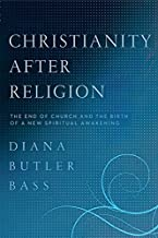 Christianity After Religion: The End of Church and the Birth of a New Spiritual Awakening