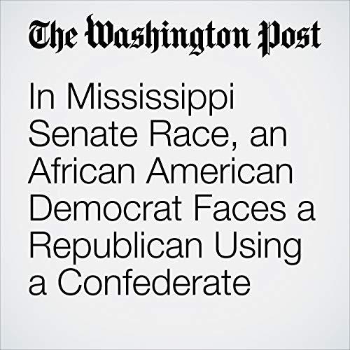 In Mississippi Senate Race, an African American Democrat Faces a Republican Using a Confederate Symbol copertina