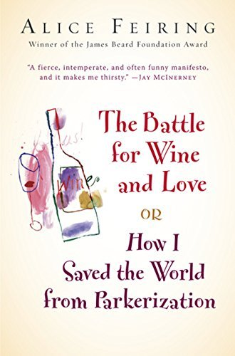 The Battle For Wine And Love Or How I Saved The World From Parkerization By Alice Feiring 2008 05 19