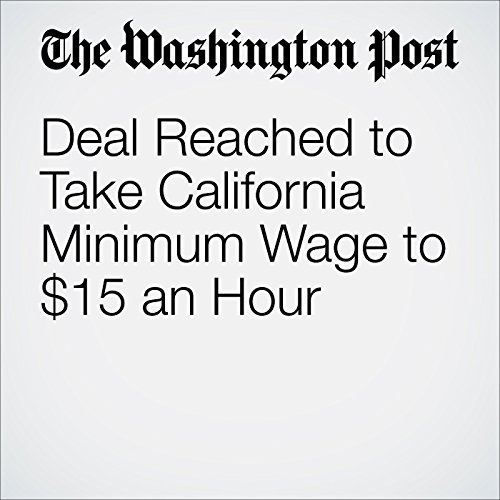 Deal Reached to Take California Minimum Wage to $15 an Hour audiobook cover art