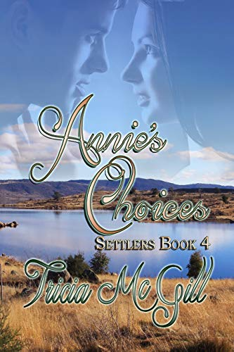 Book: Annie's Choices (Settlers Book 4) by Tricia McGill