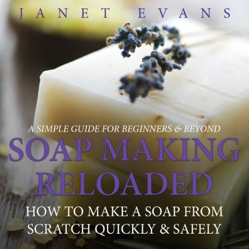Soap Making Reloaded: How to Make a Soap from Scratch Quickly & Safely audiobook cover art
