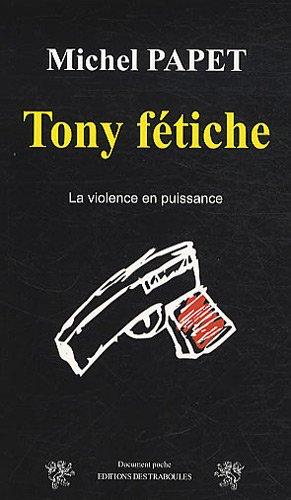 Tony fétiche : La violence en puissance