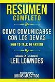 Resumen Completo: Como Comunicarse Con Los Demas (How To Talk To Anyone) - Basado En...