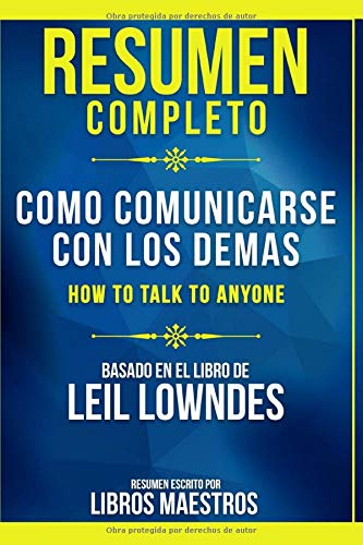 Resumen Completo: Como Comunicarse Con Los Demas (How To Talk To Anyone) - Basado En El Libro De Leil Lowndes | Resumen Escrito Por Libros Maestros