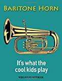 Baritone Horn: It's What the Cool Kids Play: Wide-Ruled Notebook