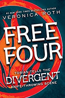 Free Four: Tobias Tells the Divergent Knife-Throwing Scene (Divergent Series-Collector's Edition) by [Veronica Roth]