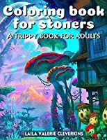 Coloring Book For Stoners: A Trippy Book For Adults