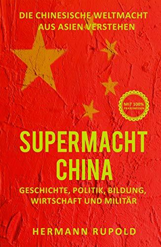 Supermacht China – Die chinesische Weltmacht aus Asien verstehen: Geschichte, Politik, Bildung, Wirtschaft und Militär