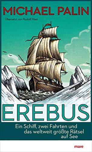 Erebus: Ein Schiff, zwei Fahrten und das weltweit größte Rätsel auf See