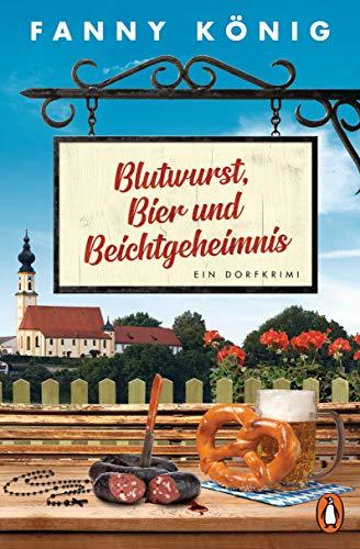 Blutwurst, Bier und Beichtgeheimnis: Ein Dorfkrimi (Dorfpfarrer Meininger ermittelt, Band 2)