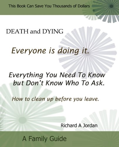 Death and Dying. Everyone Is Doing It: Everything You Need to Know But Don't Know Who to Ask. How to Clean Up Before You