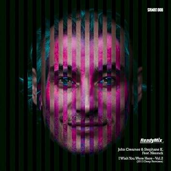 "I Wish You Were Here ""Vol.2 (2013 Deep Remixes)"""