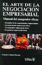 El Arte De La Negociacion Empresarial/ The Art of Business Negotiation: Manual Del Comprado Eficaz/ A Handbook for the Efficient Buyer (Spanish Edition)