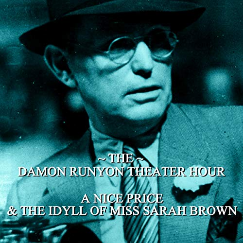 A Nice Price & The Idyll of Miss Sarah Brown     Damon Runyon Theatre - Episode 3              By:                                                                                                                                 Damon Runyon                               Narrated by:                                                                                                                                 John Brown                      Length: 58 mins     Not rated yet     Overall 0.0