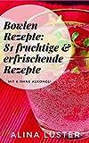 Bowlen Rezepte: 81 fruchtige & erfrischende Rezepte: Mit & ohne Alkohol