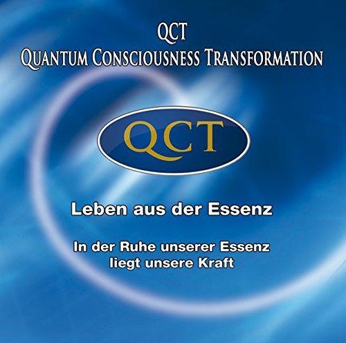 QCT - Leben aus der Essenz: In der Ruhe unserer Essenz liegt unsere Kraft