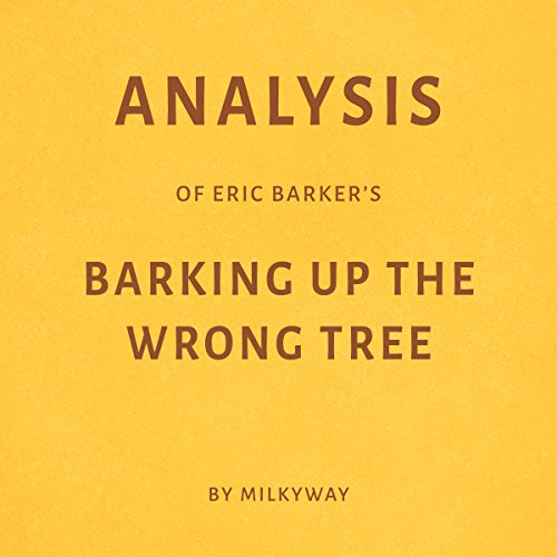 Analysis of Eric Barker's Barking Up the Wrong Tree                   By:                                                                                                                                 Milkyway                               Narrated by:                                                                                                                                 Ian Fishman                      Length: 21 mins     Not rated yet     Overall 0.0