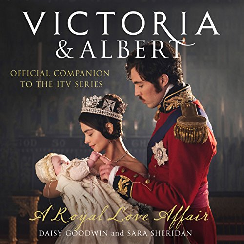 Victoria and Albert - a Royal Love Affair     Official companion to the ITV series              By:                                                                                                                                 Daisy Goodwin,                                                                                        Sara Sheridan                               Narrated by:                                                                                                                                 Jessica Ball,                                                                                        Dugald Bruce Lockhart                      Length: 5 hrs and 37 mins     3 ratings     Overall 4.3