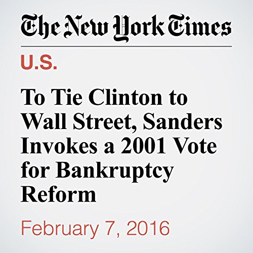 To Tie Clinton to Wall Street, Sanders Invokes a 2001 Vote for Bankruptcy Reform cover art