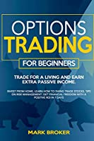 Options Trading for Beginners: Trade for a living, earn passive income. Invest from home, learn how to swing trade stocks. Tips on risk management. Get financial freedom with a positive ROI in 7 days