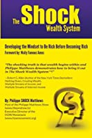 The Shock Wealth System: Developing the Mindset to Be Rich Before Becoming Rich 1496055624 Book Cover