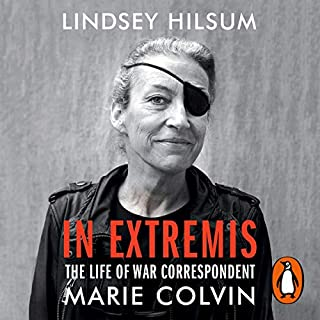 In Extremis     The Life of War Correspondent Marie Colvin              By:                                                                                                                                 Lindsey Hilsum                               Narrated by:                                                                                                                                 Lindsey Hilsum                      Length: 13 hrs and 25 mins     9 ratings     Overall 4.8