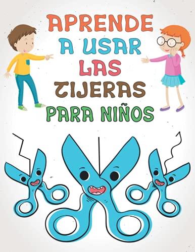 Aprende A Usar Las Tijeras Para Niños: Mi primer libro de RECORTABLES para niños - Un divertido cuaderno para que los más pequeños aprendan a recortar, pegar y colorear con bonitos dibujos de animales